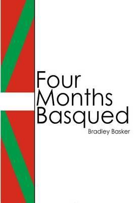 Four Months Basqued by Bradley Basker