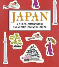 Japan: A Three-Dimensional Expanding Country Guide by Anne Smith