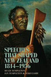 Speeches That Shaped New Zealand by Hugh Templeton