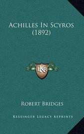 Achilles in Scyros (1892) by Robert Bridges