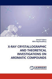 X-Ray Crystallographic and Theoretical Investigations on Aromatic Compounds by Umesh Yadava