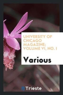 University of Chicago Magazine; Volume VI, No. I by Various ~ image