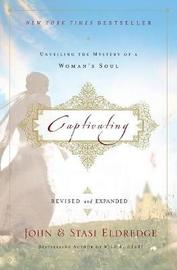 Captivating Revised and Updated by John Eldredge