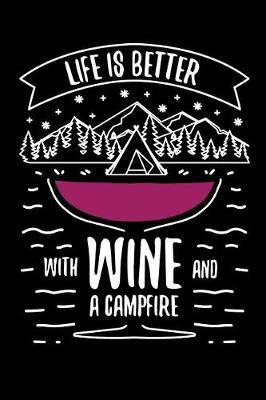Life is better with Wine and A Campfire by Camping Publishing