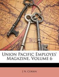 Union Pacific Employes' Magazine, Volume 6 by J N Corbin image