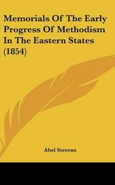 Memorials Of The Early Progress Of Methodism In The Eastern States (1854) by Abel Stevens image