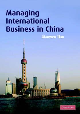 Managing International Business in China by Xiaowen Tian