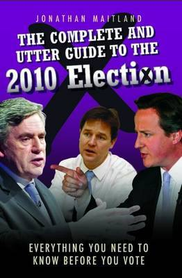 The Complete and Utter Guide to the 2010 Election by Jonathon Maitland image