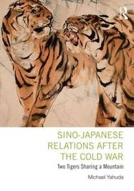 Sino-Japanese Relations After the Cold War by Michael B Yahuda