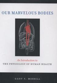 Our Marvelous Bodies by Gary F. Merrill