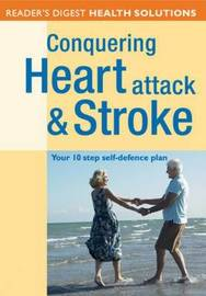 Conquering Heart Attack and Stroke: Your 10 Step Self-Defence Plan by Reader's Digest image
