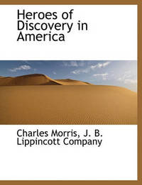Heroes of Discovery in America by Charles Morris