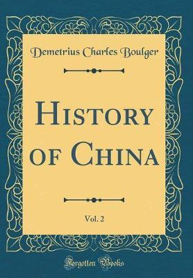 History of China, Vol. 2 (Classic Reprint) by Demetrius Charles Boulger image