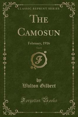The Camosun, Vol. 8 by Walton Gilbert