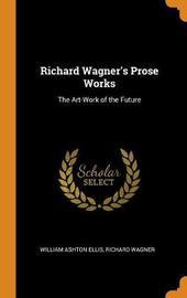 Richard Wagner's Prose Works by William Ashton Ellis