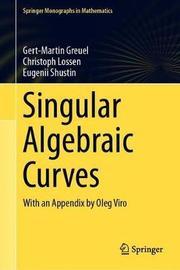 Singular Algebraic Curves by Gert-Martin Greuel