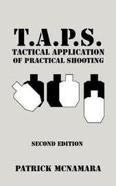 T.A.P.S. Tactical Application of Practical Shooting by Patrick McNamara