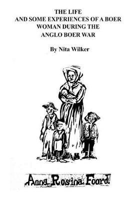 The Life and Some Experiences of a Boer Woman During the Anglo Boer War by Nita Wilker