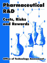Pharmaceutical R and D: Costs, Risks and Rewards by Office of Technology Assessment