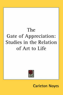 The Gate of Appreciation: Studies in the Relation of Art to Life by Carleton Noyes image