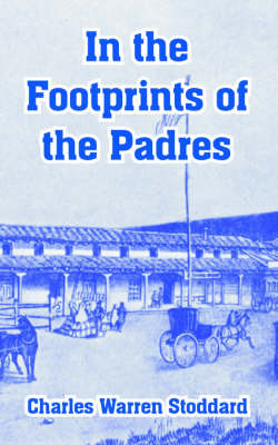 In the Footprints of the Padres by Professor Charles Warren Stoddard image
