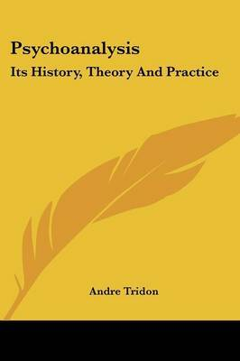 Psychoanalysis: Its History, Theory and Practice by Andre Tridon image
