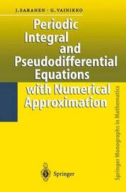 Periodic Integral and Pseudodifferential Equations with Numerical Approximation by Jukka Saranen