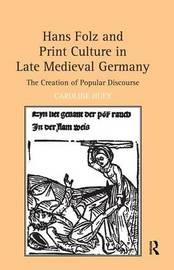 Hans Folz and Print Culture in Late Medieval Germany by Caroline Huey