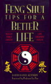 Feng Shui Tips for a Better Life by David Daniel Kennedy