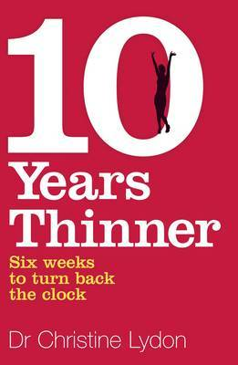 Ten Years Thinner: Six Weeks to Turn Back the Clock by Christine Lydon image