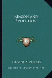 Reason and Evolution by George A. Zellers
