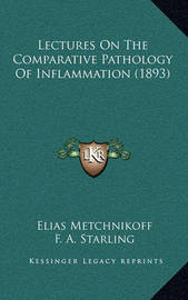 Lectures on the Comparative Pathology of Inflammation (1893) by Elias Metchnikoff