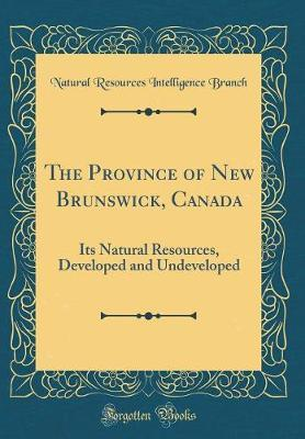 The Province of New Brunswick, Canada by Natural Resources Intelligence Branch