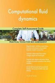 Computational Fluid Dynamics Complete Self-Assessment Guide by Gerardus Blokdyk