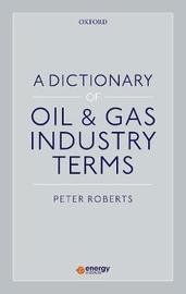 A Dictionary of Oil & Gas Industry Terms by Peter Roberts