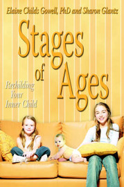 Stages of Ages: Rechilding Your Inner Child by Elaine Childs Gowell Phd