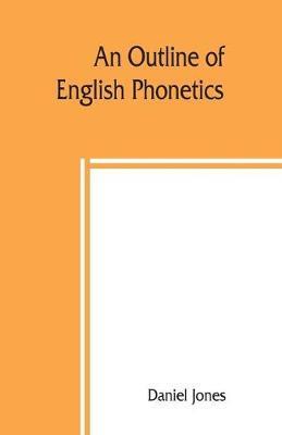 An outline of English phonetics by Daniel Jones
