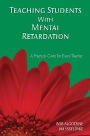 Teaching Students With Mental Retardation by Bob Algozzine