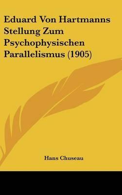 Eduard Von Hartmanns Stellung Zum Psychophysischen Parallelismus (1905) by Hans Chuseau image