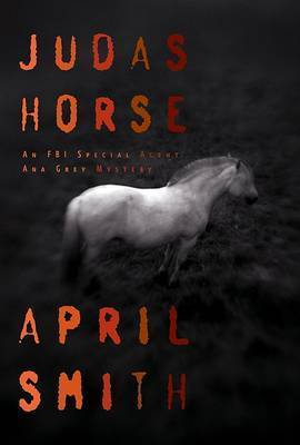 Judas Horse: An FBI Special Agent Ana Grey Mystery by April Smith