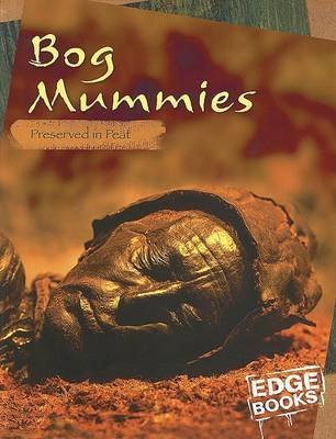 Bog Mummies: Preserved in Peat by Charlotte Wilcox