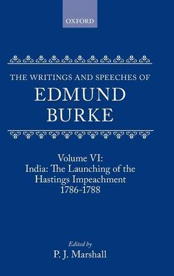 The Writings and Speeches of Edmund Burke: Volume VI: India: The Launching of the Hastings Impeachment 1786-1788 by Edmund Burke