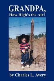 Grandpa, How High's the Sky? by Charles L Avery