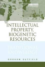 Intellectual Property, Biogenetic Resources and Traditional Knowledge by Graham Dutfield