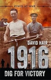 Kiwis at War: 1916: Dig for Victory by David Hair