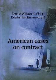 American Cases on Contract by Ernest W Huffcut
