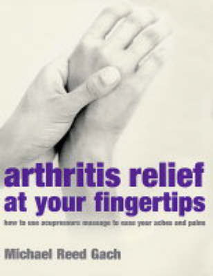 Arthritis Relief at Your Fingertips by Michael Reed Gach image