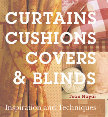 Curtains, Cushions, Covers and Blinds by Jean Nayar