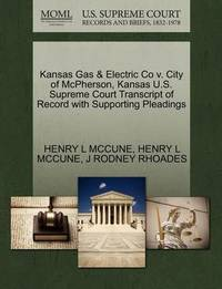 Kansas Gas & Electric Co V. City of McPherson, Kansas U.S. Supreme Court Transcript of Record with Supporting Pleadings by Henry L McCune