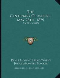 The Centenary of Moore, May 28th, 1879: An Ode (1880) by Denis Florence Mac Carthy